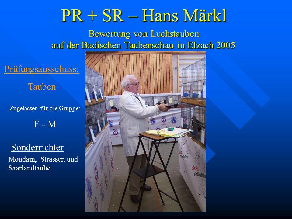 PR + SR – Hans Märkl Bewertung von Luchstauben auf der Badischen Taubenschau in Elzach 2005. Prüfungsausschuss: