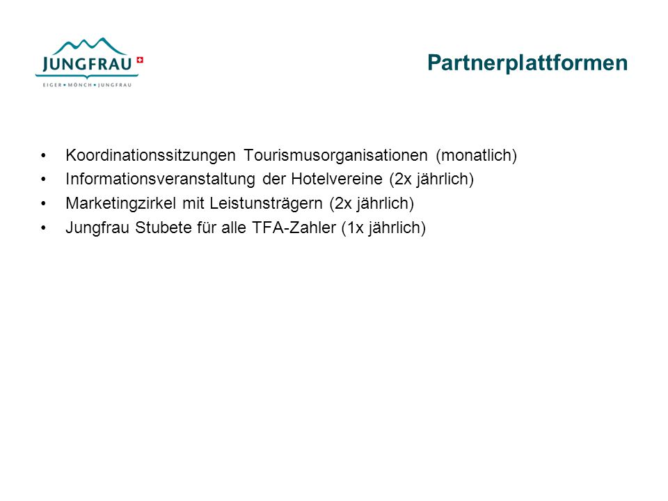 Partnerplattformen Koordinationssitzungen Tourismusorganisationen (monatlich) Informationsveranstaltung der Hotelvereine (2x jährlich)
