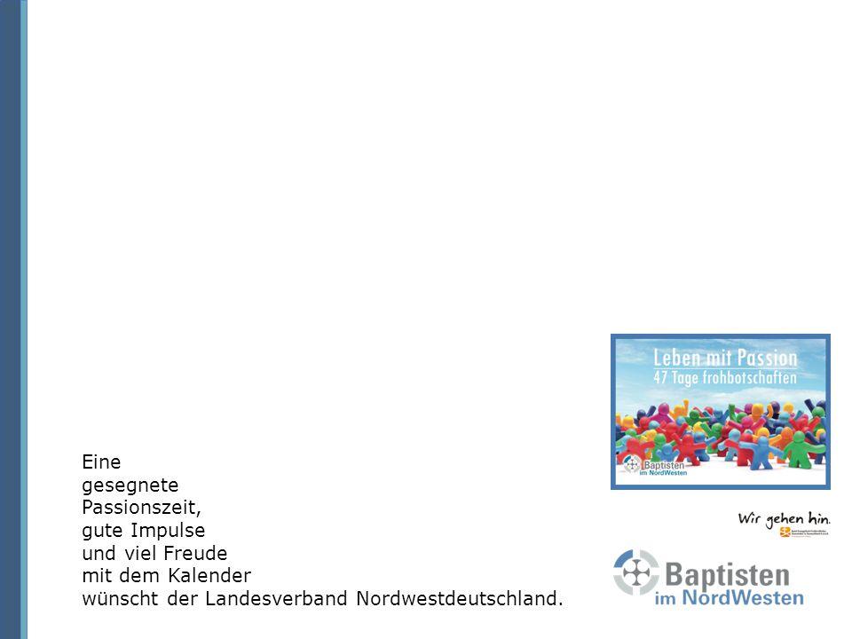 Eine gesegnete Passionszeit, gute Impulse und viel Freude mit dem Kalender wünscht der Landesverband Nordwestdeutschland.