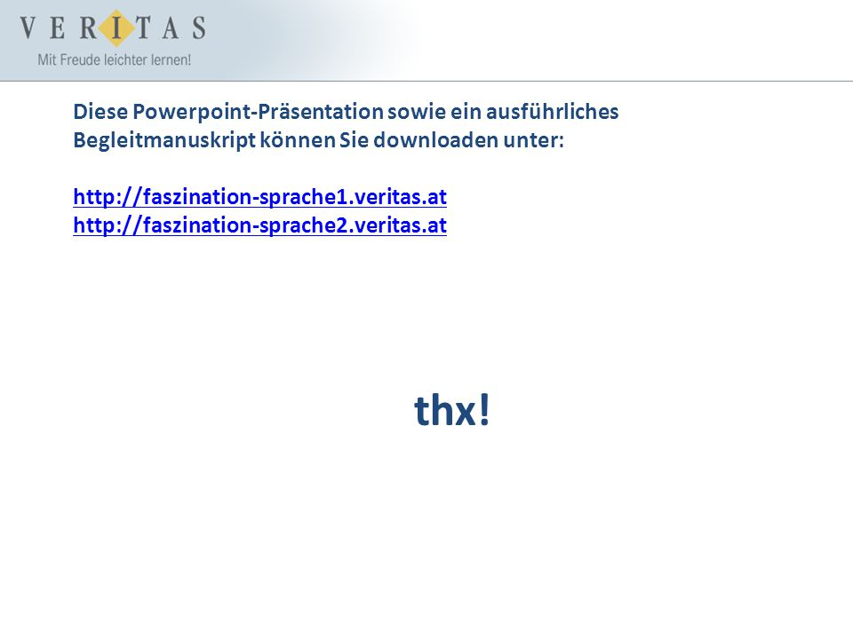 Diese Powerpoint-Präsentation sowie ein ausführliches Begleitmanuskript können Sie downloaden unter: http://faszination-sprache1.veritas.at http://faszination-sprache2.veritas.at thx!