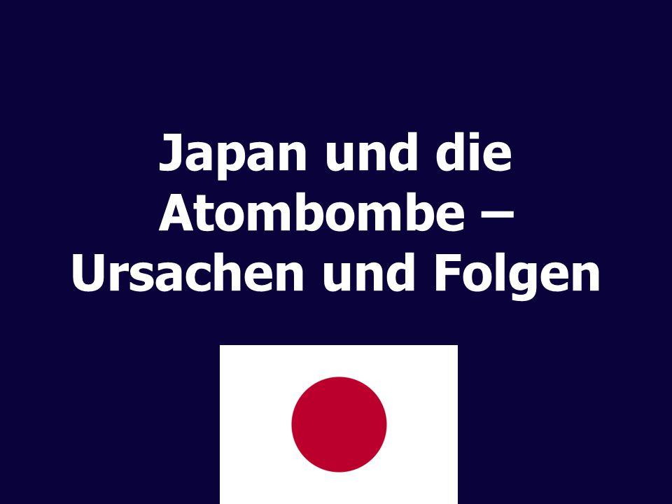 Japan und die Atombombe – Ursachen und Folgen