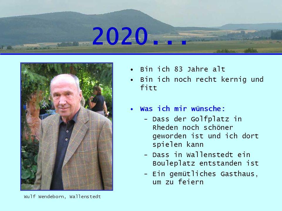 2020... Bin ich 83 Jahre alt Bin ich noch recht kernig und fitt