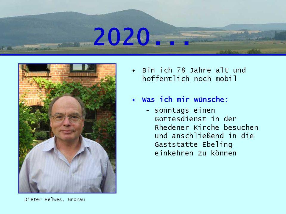 2020... Bin ich 78 Jahre alt und hoffentlich noch mobil