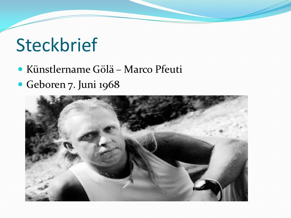 Steckbrief Künstlername Gölä – Marco Pfeuti Geboren 7. Juni 1968