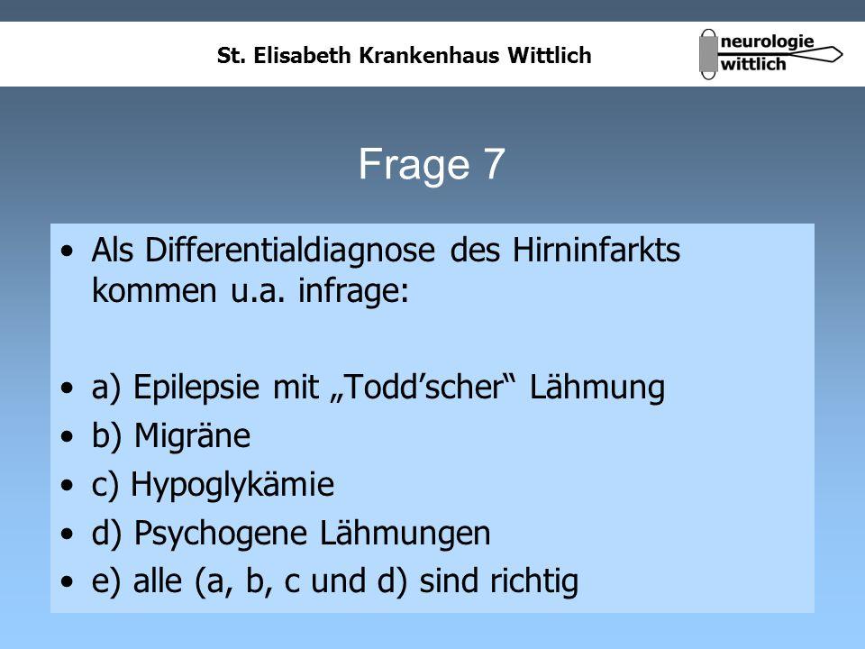Frage 7 Als Differentialdiagnose des Hirninfarkts kommen u.a. infrage: