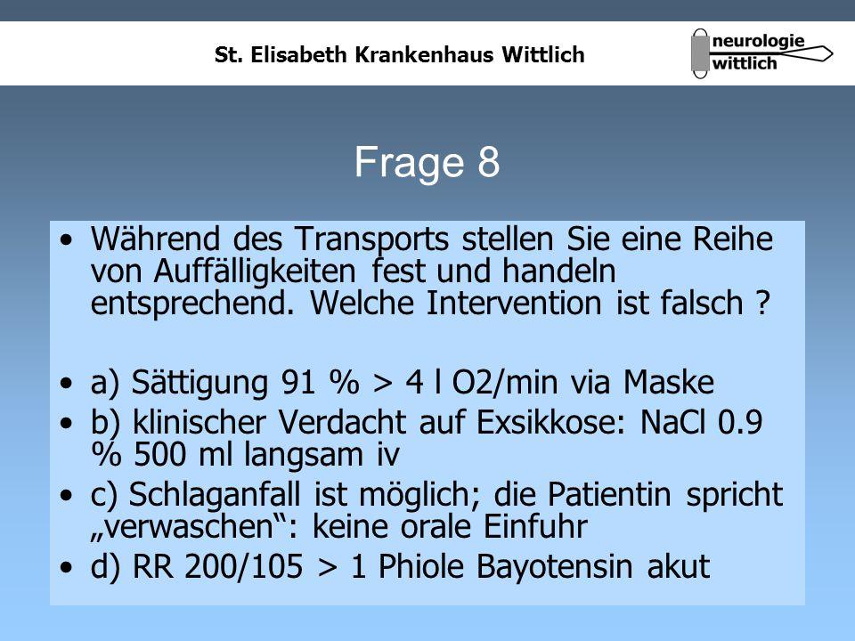 Frage 8 Während des Transports stellen Sie eine Reihe von Auffälligkeiten fest und handeln entsprechend. Welche Intervention ist falsch