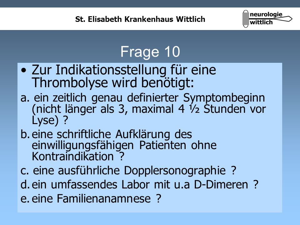 Frage 10 Zur Indikationsstellung für eine Thrombolyse wird benötigt: