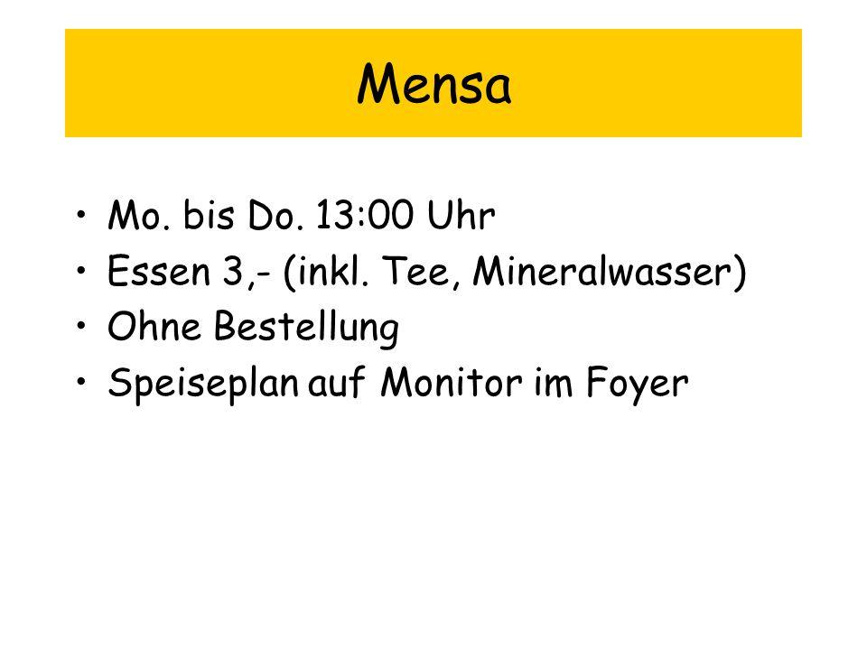 Mensa Mo. bis Do. 13:00 Uhr Essen 3,- (inkl. Tee, Mineralwasser)