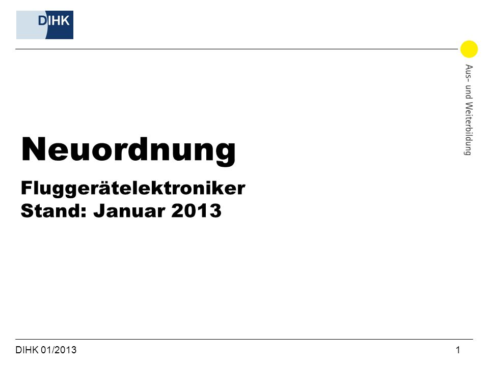 Neuordnung Fluggerätelektroniker Stand: Januar 2013 DIHK 01/2013 1