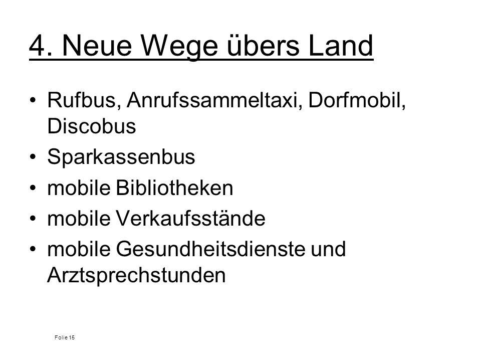 4. Neue Wege übers Land Rufbus, Anrufssammeltaxi, Dorfmobil, Discobus