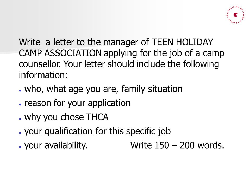 Write a letter to the manager of TEEN HOLIDAY CAMP ASSOCIATION applying for the job of a camp counsellor. Your letter should include the following information:
