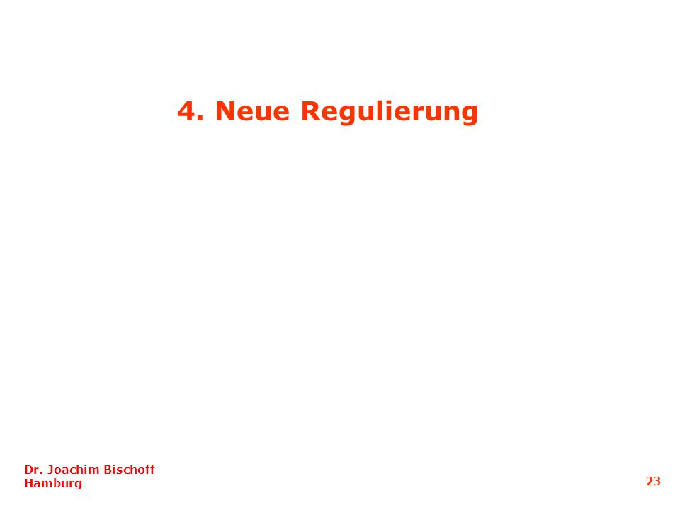 4. Neue Regulierung Dr. Joachim Bischoff Hamburg 23