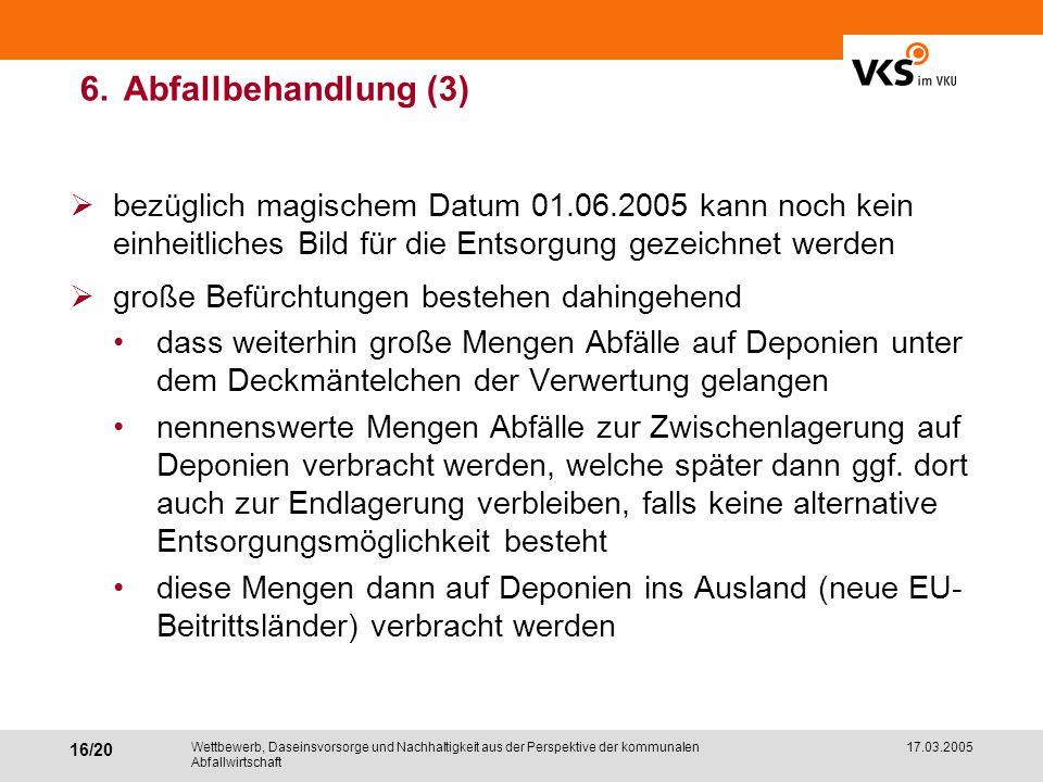6. Abfallbehandlung (3) bezüglich magischem Datum 01.06.2005 kann noch kein einheitliches Bild für die Entsorgung gezeichnet werden.