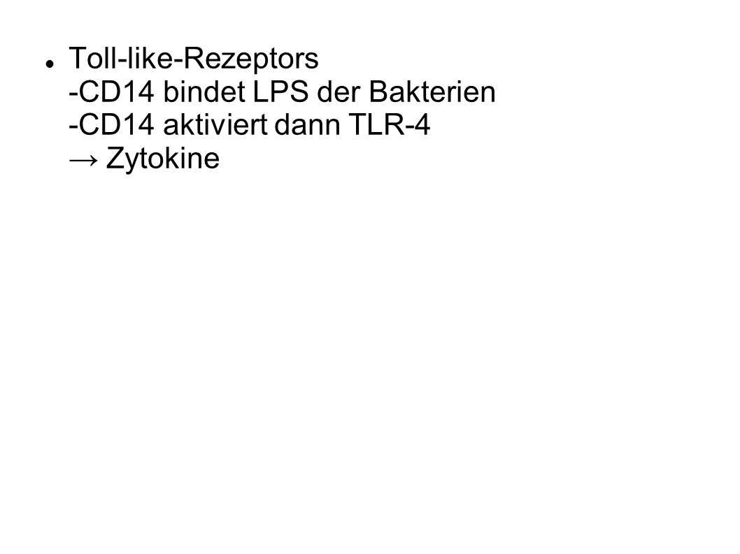 Toll-like-Rezeptors -CD14 bindet LPS der Bakterien -CD14 aktiviert dann TLR-4 → Zytokine