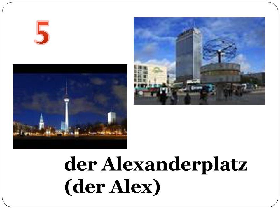 5 der Alexanderplatz (der Alex) der Alexanderplatz (der Alex)