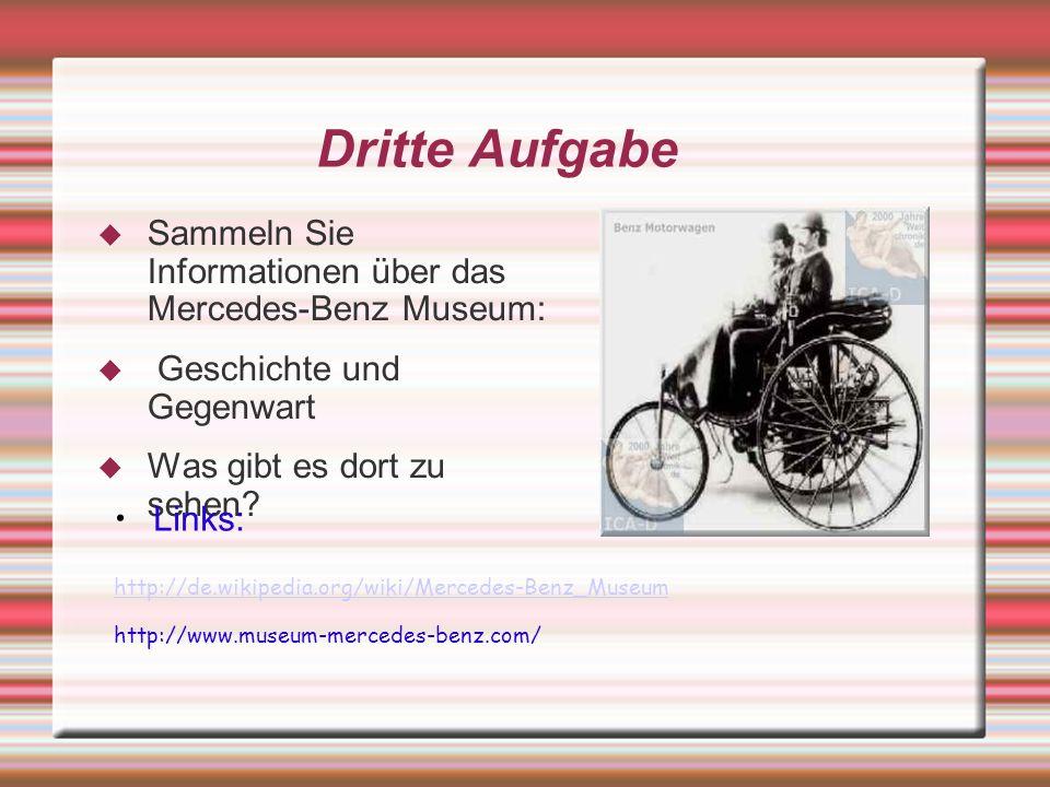 Dritte Aufgabe Sammeln Sie Informationen über das Mercedes-Benz Museum: Geschichte und Gegenwart.
