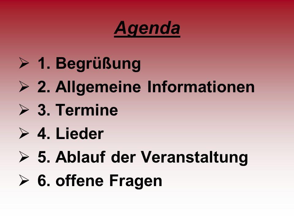 Agenda 1. Begrüßung 2. Allgemeine Informationen 3. Termine 4. Lieder