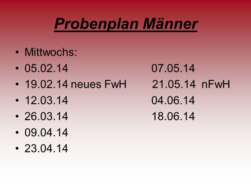 Probenplan Männer Mittwochs: 05.02.14 07.05.14