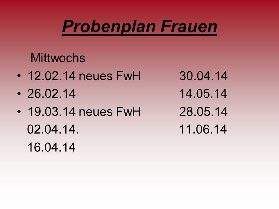 Probenplan Frauen Mittwochs 12.02.14 neues FwH 30.04.14