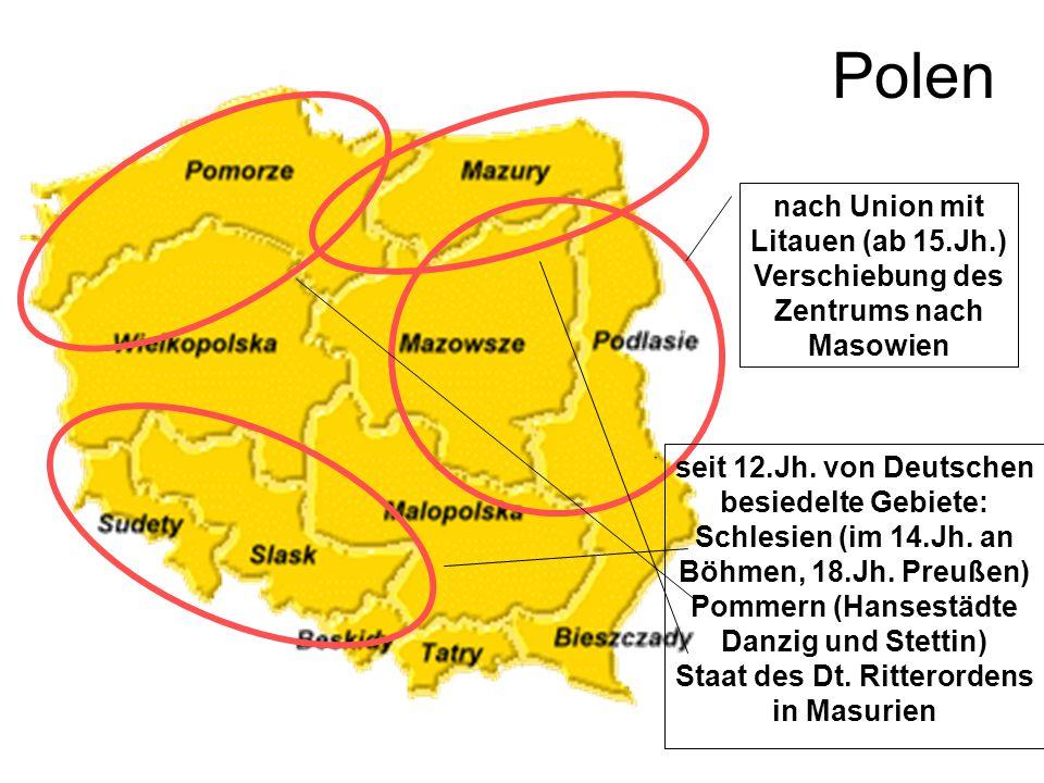 Polen nach Union mit Litauen (ab 15.Jh.) Verschiebung des Zentrums nach Masowien. seit 12.Jh. von Deutschen besiedelte Gebiete: