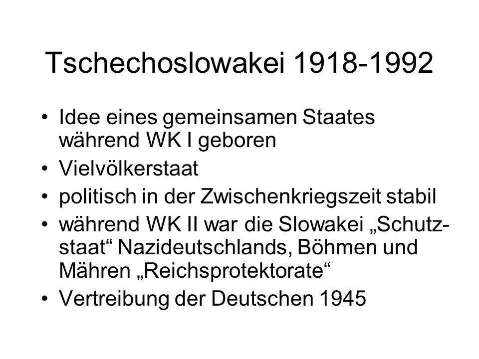 Tschechoslowakei 1918-1992 Idee eines gemeinsamen Staates während WK I geboren. Vielvölkerstaat. politisch in der Zwischenkriegszeit stabil.
