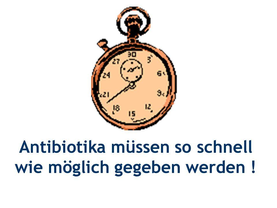 Antibiotika müssen so schnell wie möglich gegeben werden !