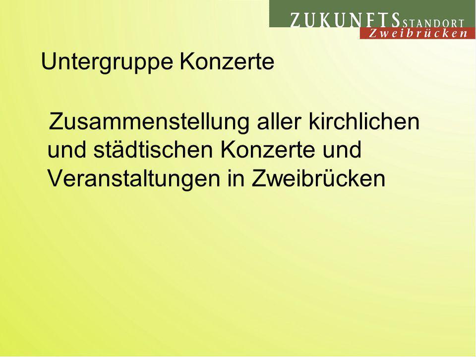 Untergruppe Konzerte Zusammenstellung aller kirchlichen und städtischen Konzerte und Veranstaltungen in Zweibrücken.