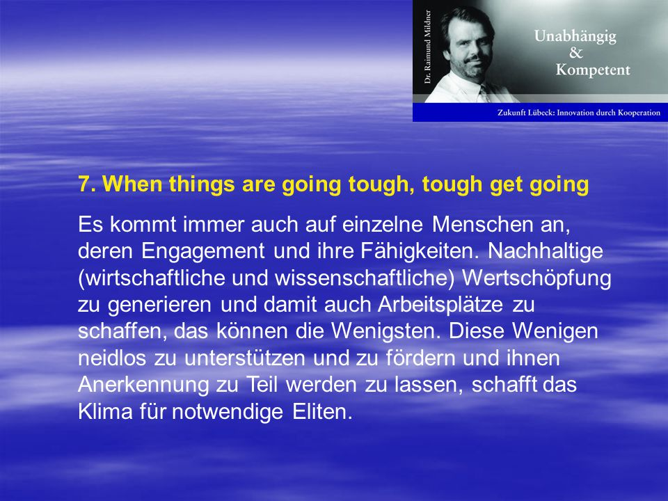 7. When things are going tough, tough get going