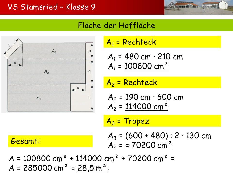VS Stamsried – Klasse 9 Fläche der Hoffläche. A1 = Rechteck. A1 = 480 cm  210 cm. A1 = 100800 cm².