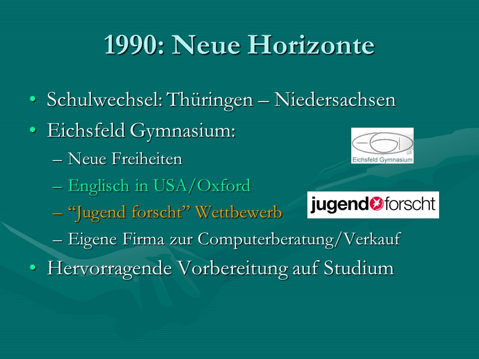 1990: Neue Horizonte Schulwechsel: Thüringen – Niedersachsen