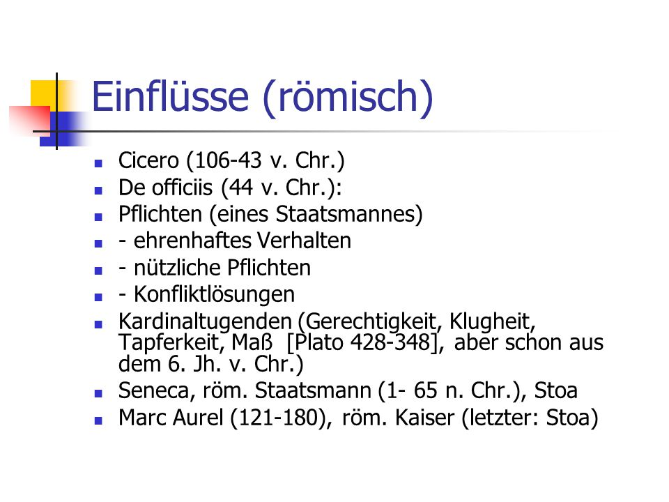 Einflüsse (römisch) Cicero (106-43 v. Chr.) De officiis (44 v. Chr.):