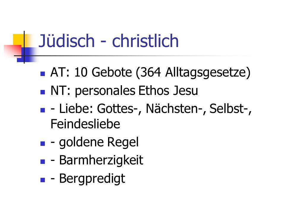Jüdisch - christlich AT: 10 Gebote (364 Alltagsgesetze)