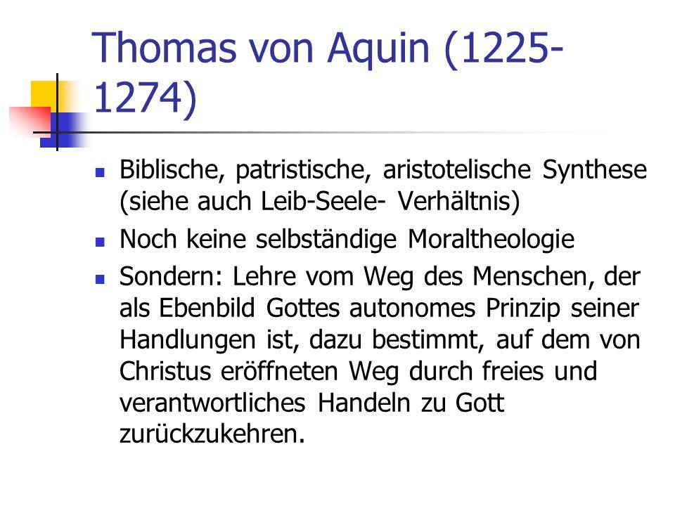 Thomas von Aquin (1225-1274) Biblische, patristische, aristotelische Synthese (siehe auch Leib-Seele- Verhältnis)