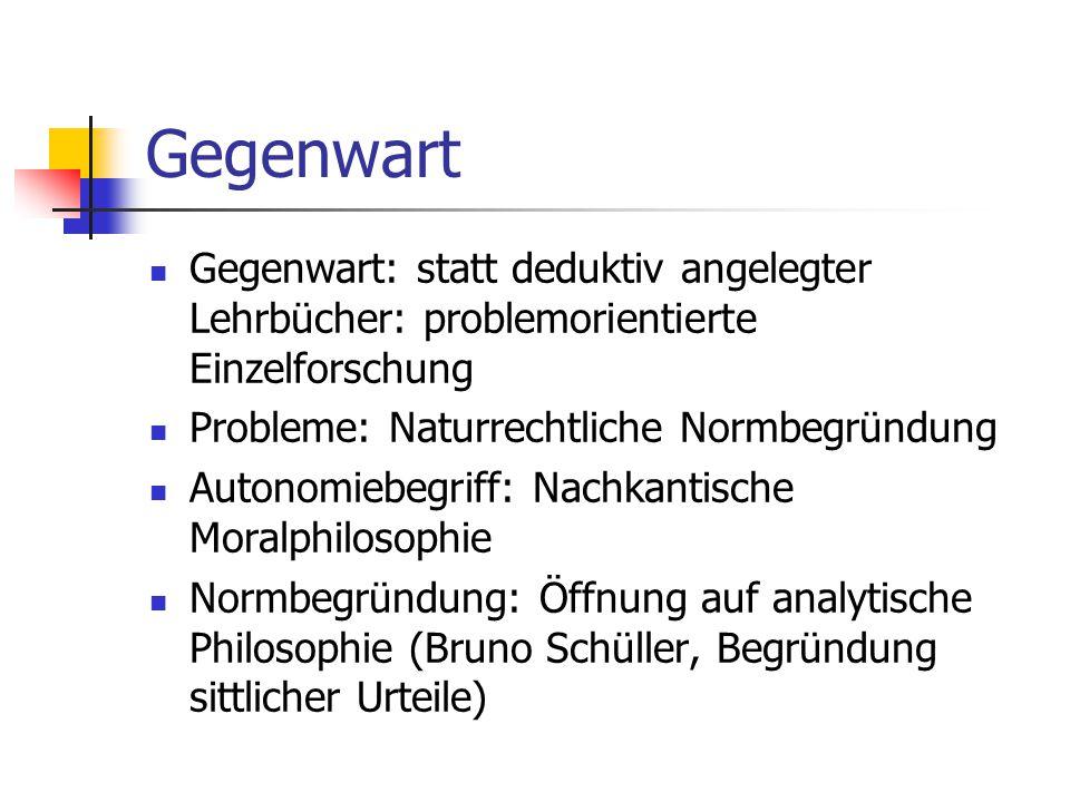 Gegenwart Gegenwart: statt deduktiv angelegter Lehrbücher: problemorientierte Einzelforschung. Probleme: Naturrechtliche Normbegründung.
