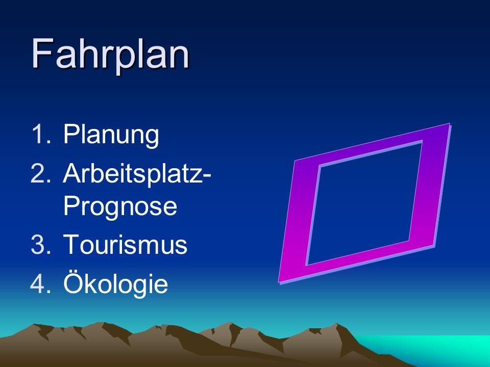 Fahrplan Planung Arbeitsplatz- Prognose Tourismus Ökologie º