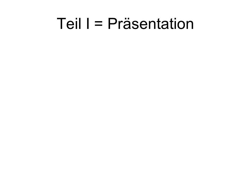 Teil I = Präsentation