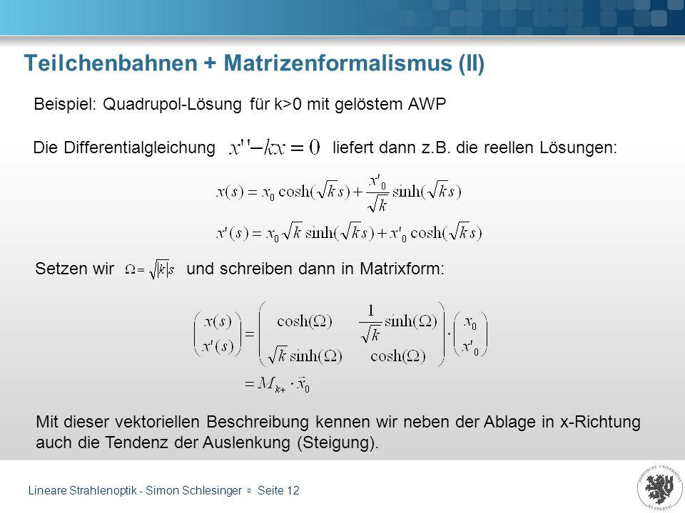 Teilchenbahnen + Matrizenformalismus (II)