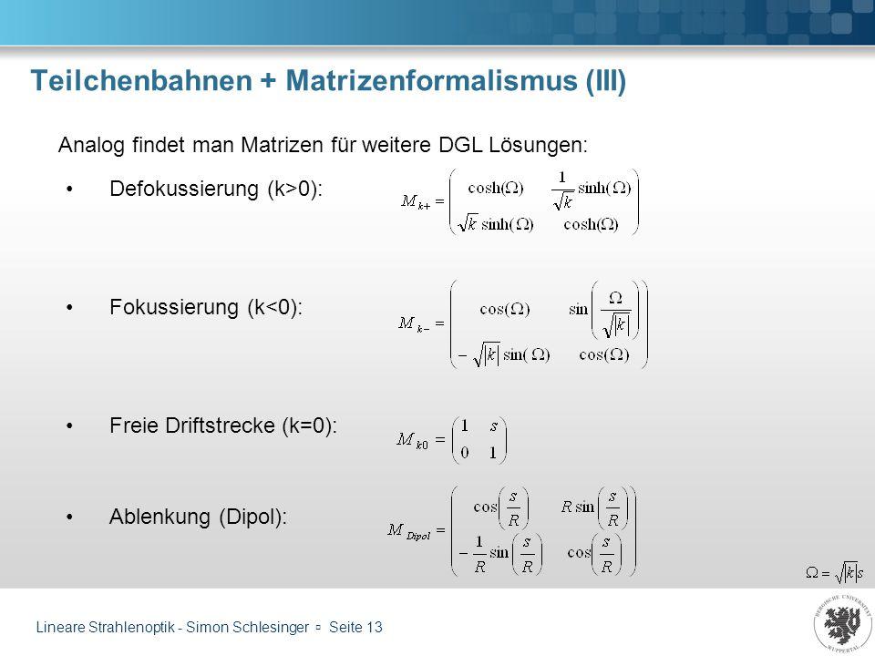 Teilchenbahnen + Matrizenformalismus (III)