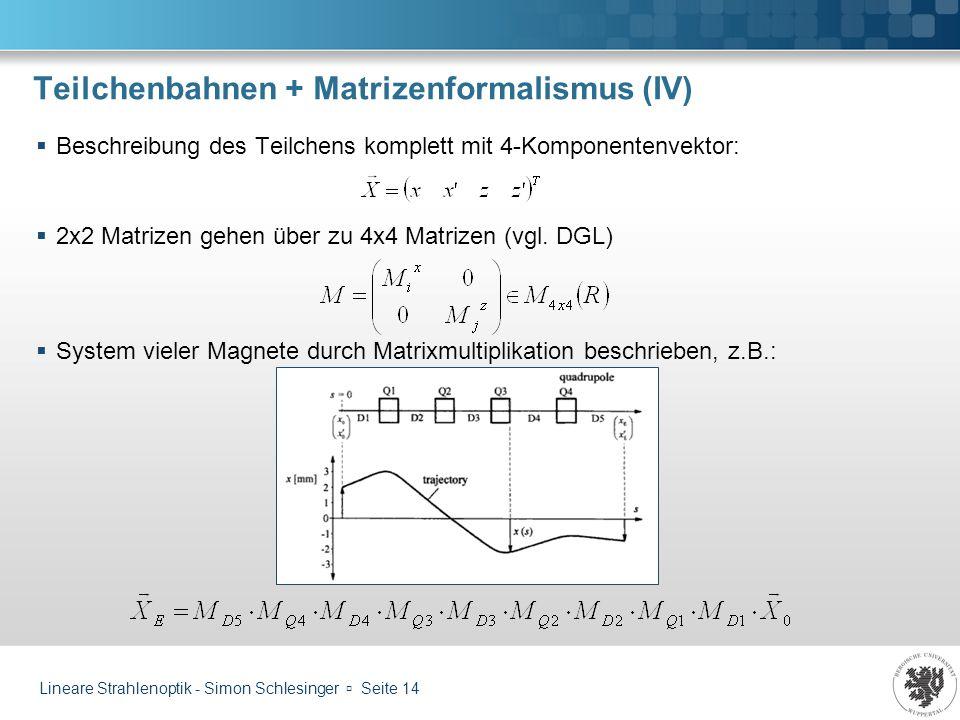 Teilchenbahnen + Matrizenformalismus (IV)