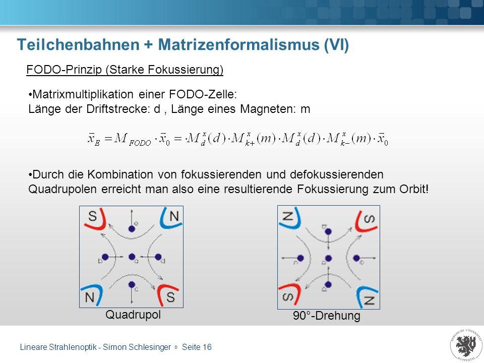 Teilchenbahnen + Matrizenformalismus (VI)