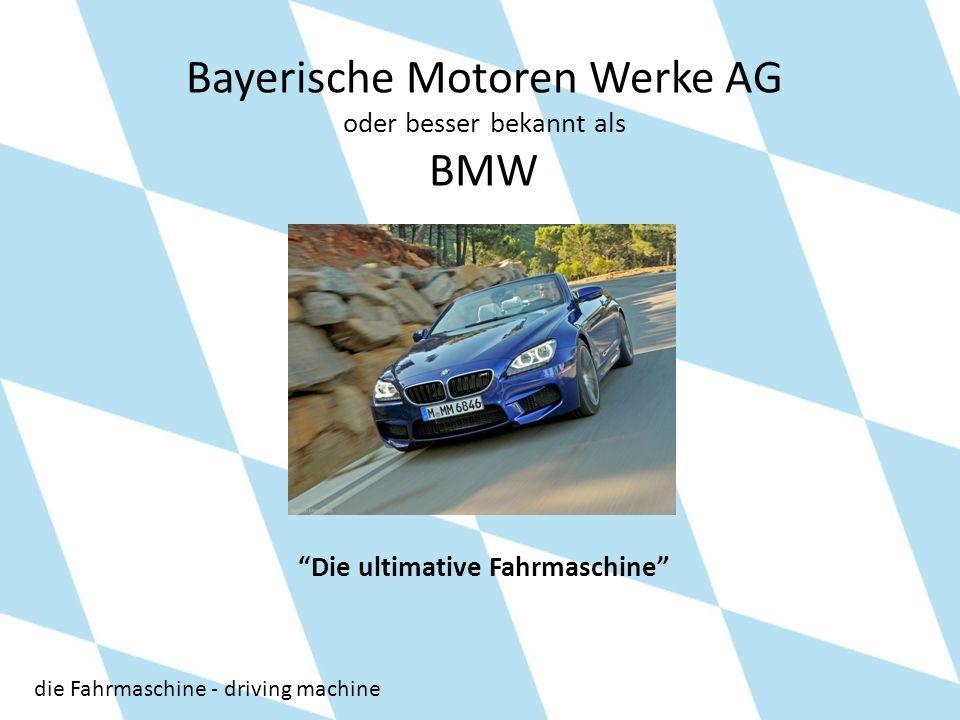 Bayerische Motoren Werke AG oder besser bekannt als BMW
