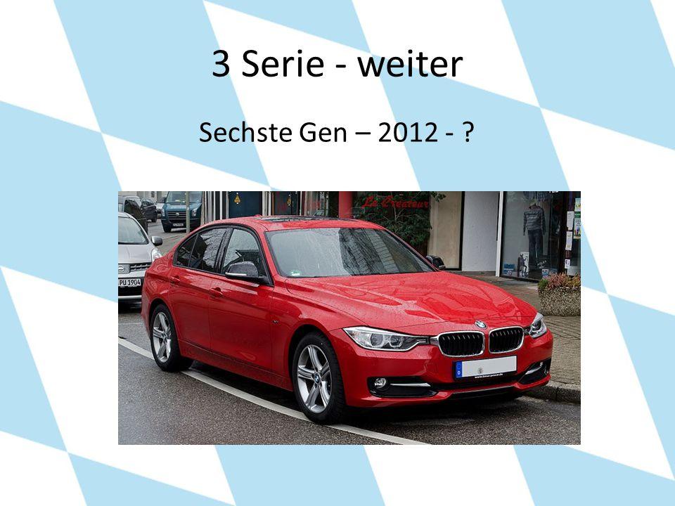 3 Serie - weiter Sechste Gen – 2012 -
