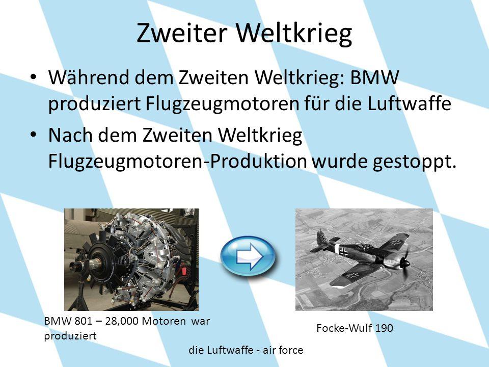 Zweiter Weltkrieg Während dem Zweiten Weltkrieg: BMW produziert Flugzeugmotoren für die Luftwaffe.