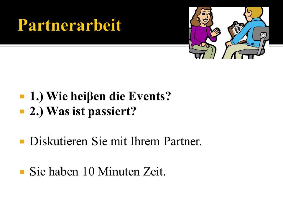 Partnerarbeit 1.) Wie heiβen die Events 2.) Was ist passiert