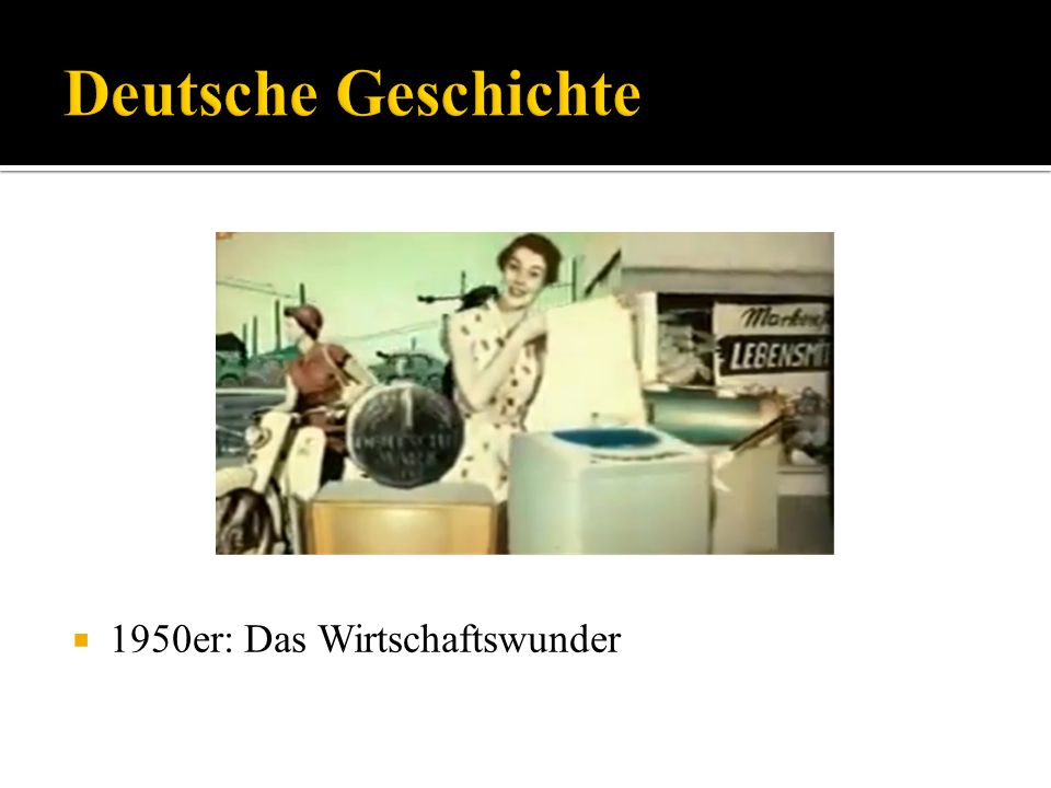 Deutsche Geschichte 1950er: Das Wirtschaftswunder