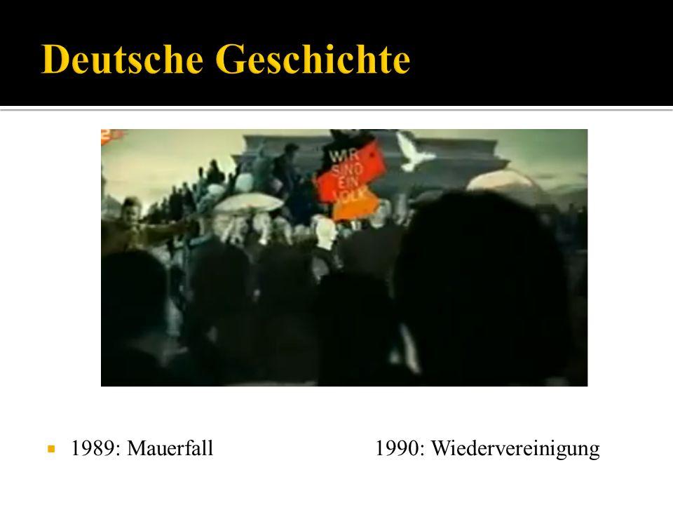 Deutsche Geschichte 1989: Mauerfall 1990: Wiedervereinigung