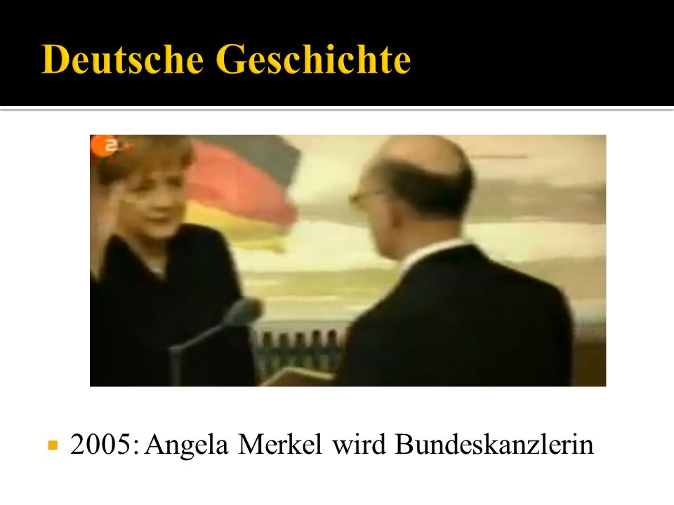 Deutsche Geschichte 2005: Angela Merkel wird Bundeskanzlerin