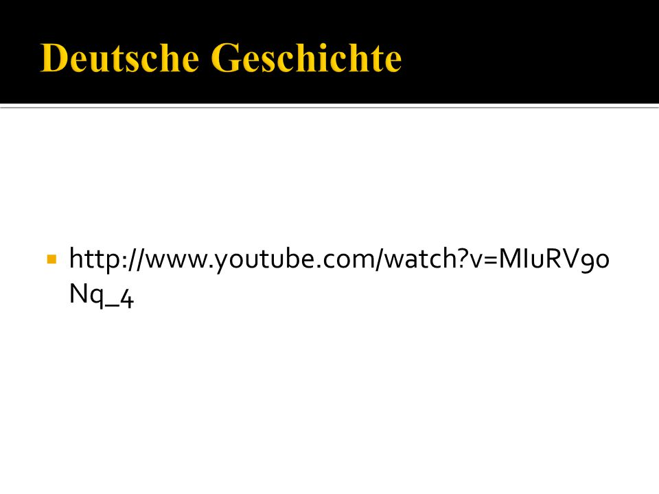 Deutsche Geschichte http://www.youtube.com/watch v=MIuRV90Nq_4