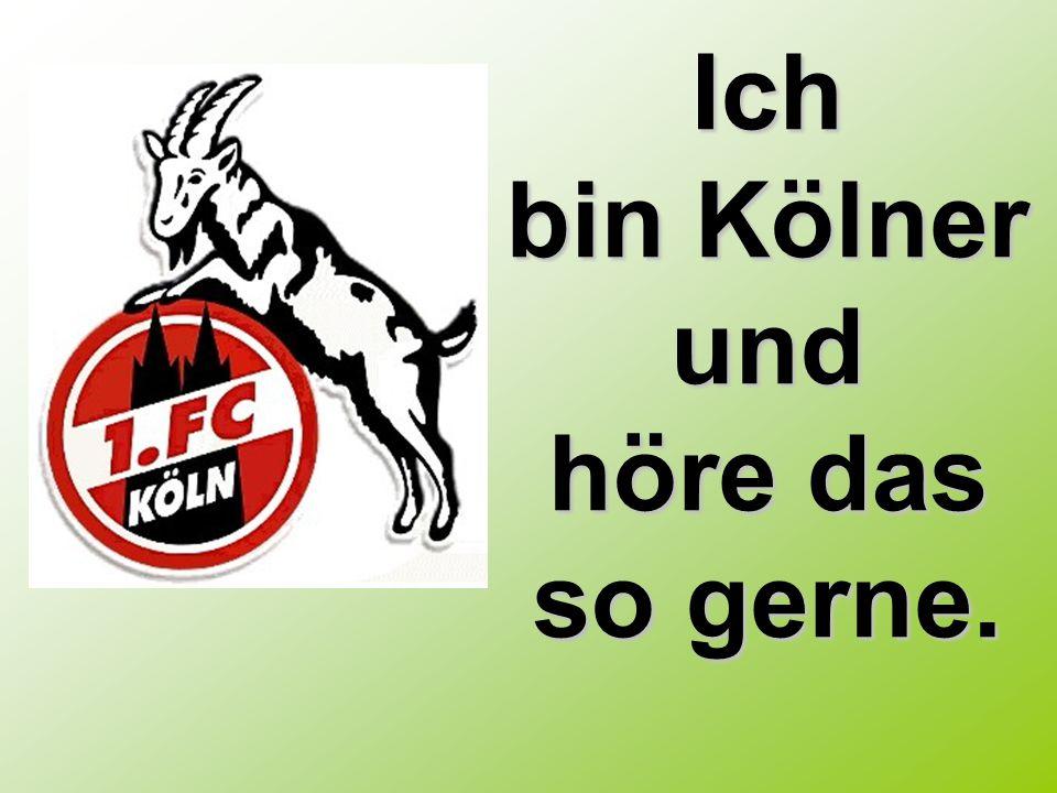Ich bin Kölner und höre das so gerne.