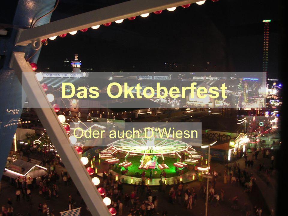 Das Oktoberfest Oder auch D'Wiesn